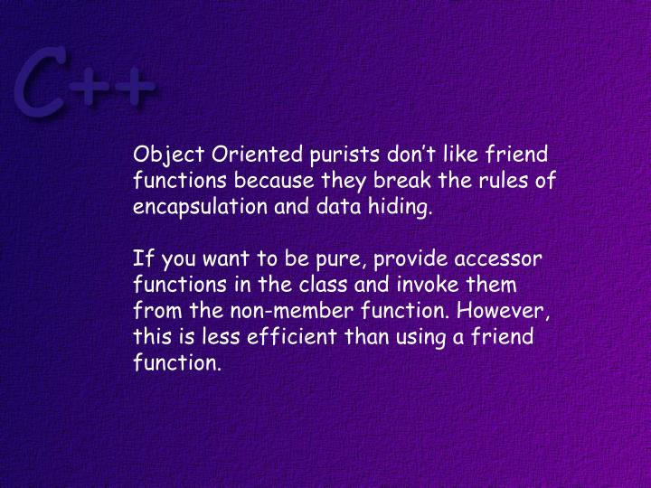 Object Oriented purists don't like friend