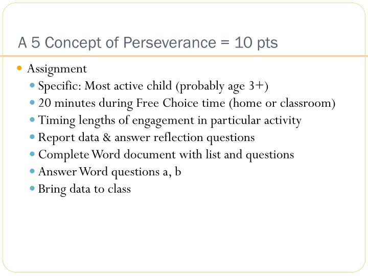 A 5 Concept of Perseverance = 10 pts
