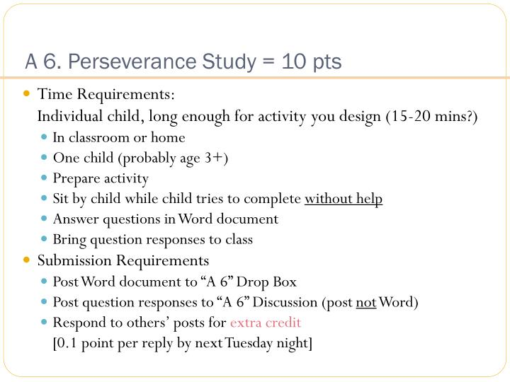 A 6. Perseverance Study = 10 pts