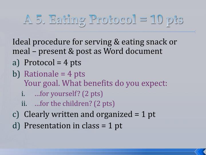 A 5. Eating Protocol = 10 pts
