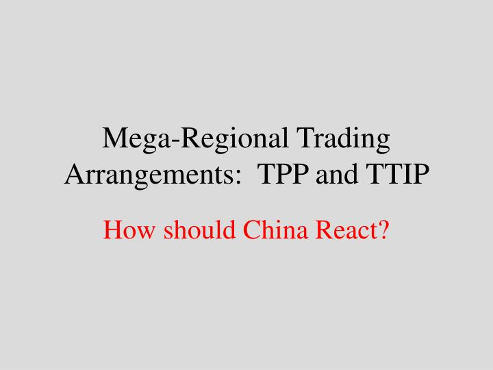 Mega regional trading arrangements tpp and ttip