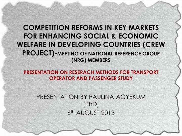 COMPETITION REFORMS IN KEY MARKETS FOR ENHANCING SOCIAL & ECONOMIC WELFARE IN DEVELOPING COUNTRIES (CREW PROJECT)-