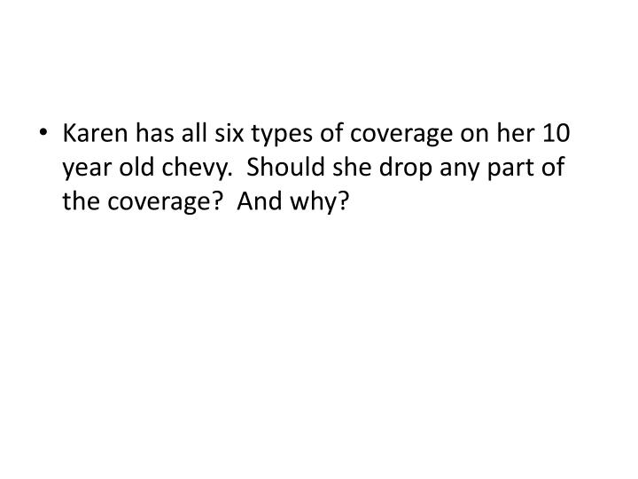 Karen has all six types of coverage on her 10 year old