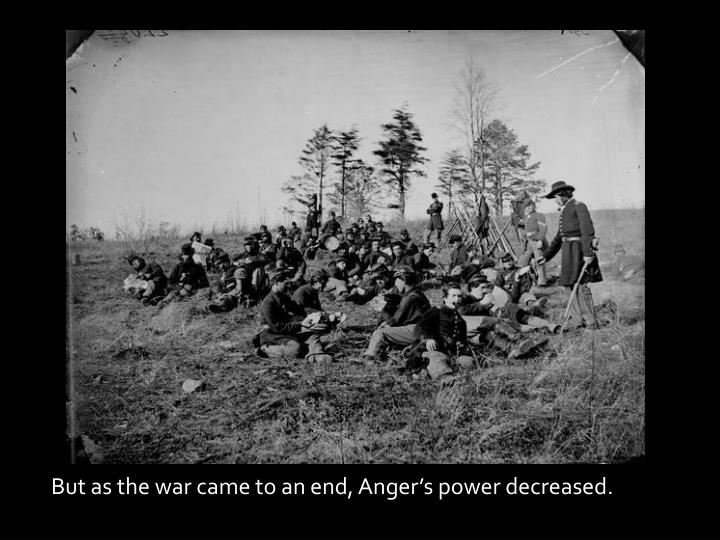 But as the war came to an end, Anger's power decreased.