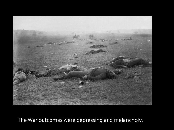 The War outcomes were depressing and melancholy.