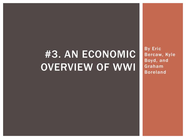 3 an economic overview of wwi