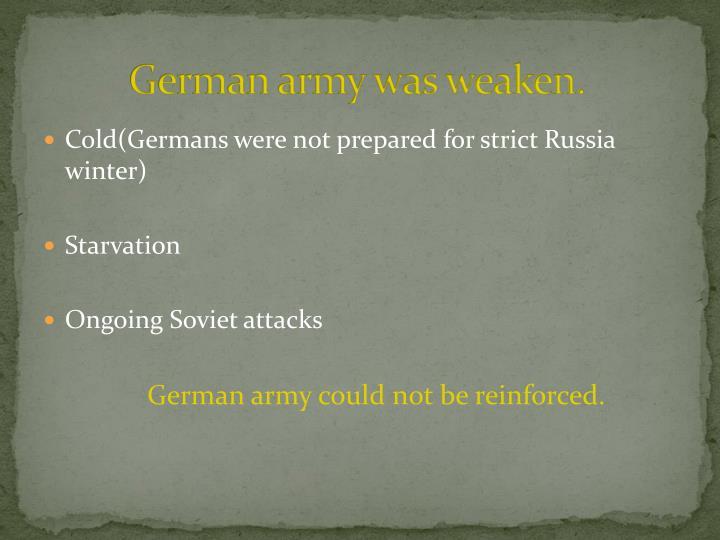 German army was weaken.