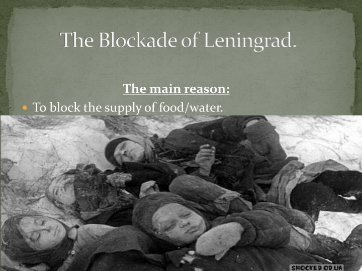 The Blockade of Leningrad.
