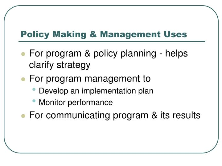 Policy Making & Management Uses