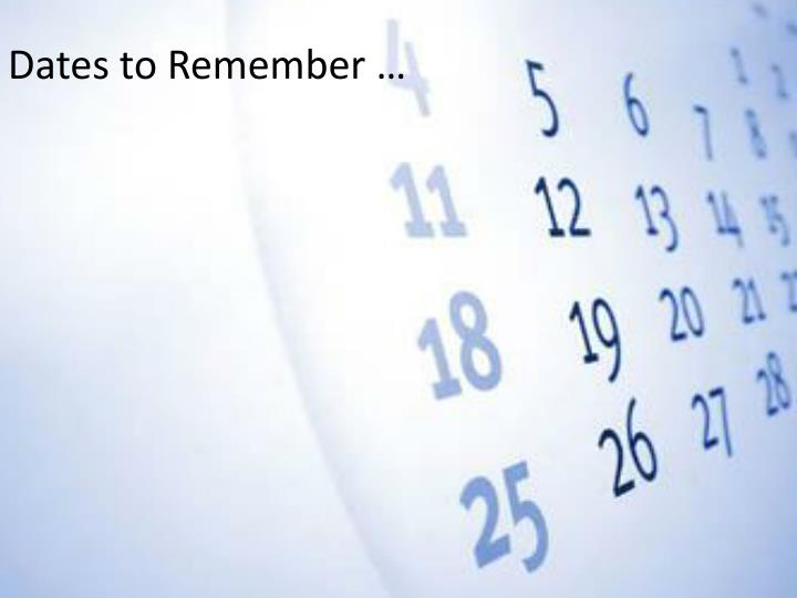 Dates to Remember …