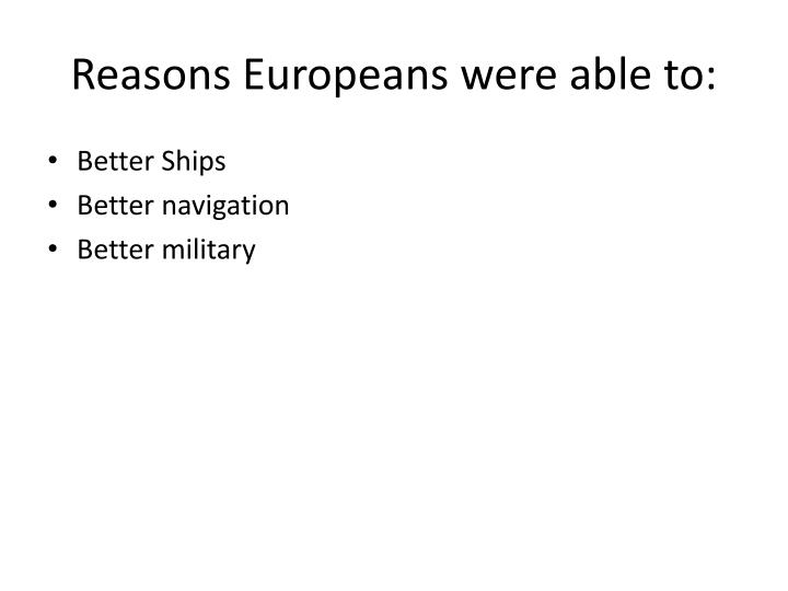 Reasons Europeans were able to: