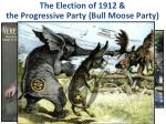 the election of 1912 the progressive party bull moose party