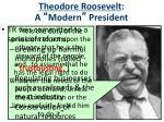 theodore roosevelt a modern president