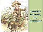 theodore roosevelt the trustbuster