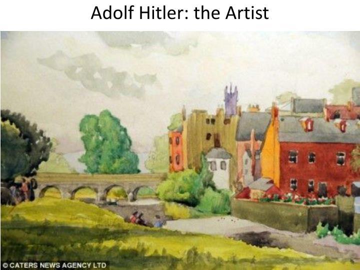 Adolf Hitler: the Artist