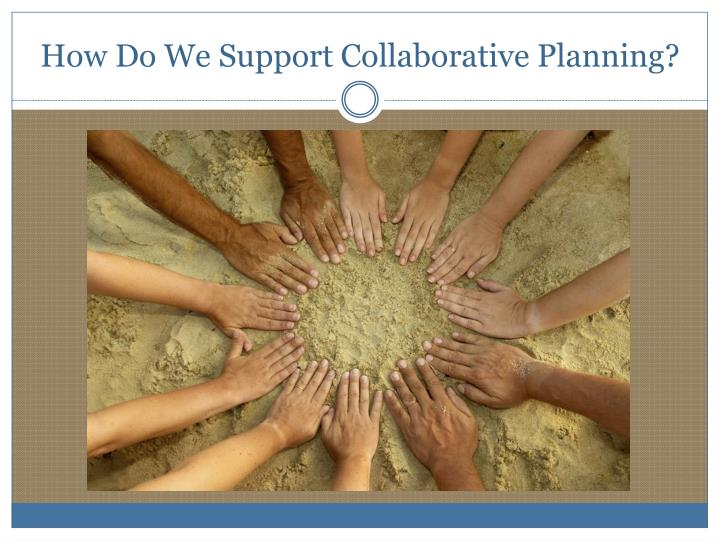 How Do We Support Collaborative Planning?