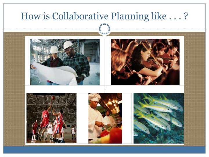 how is collaborative planning like