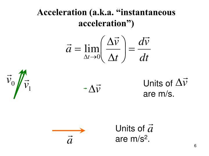 "Acceleration (a.k.a. ""instantaneous acceleration"")"