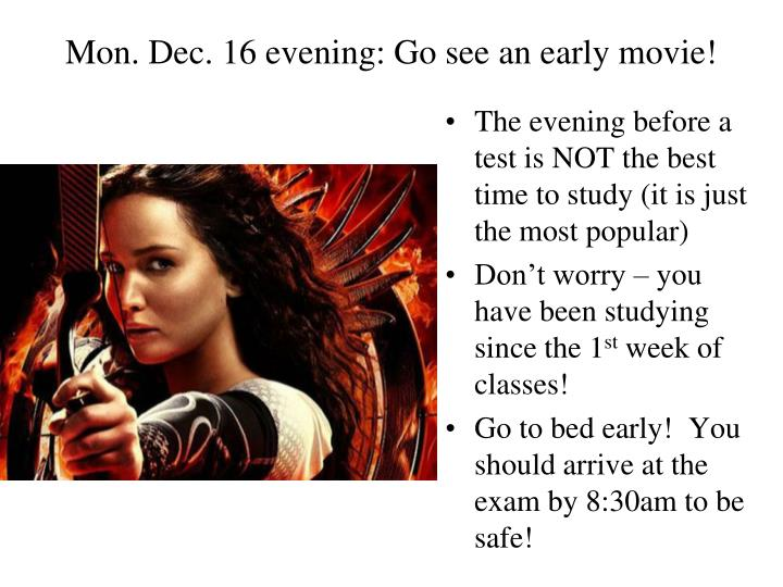 Mon. Dec. 16 evening: Go see an early movie!