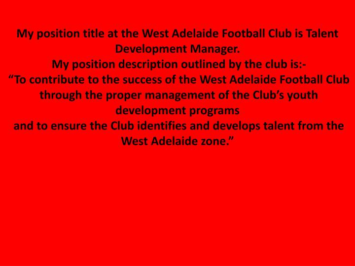 My position title at the West Adelaide Football Club is Talent Development Manager.