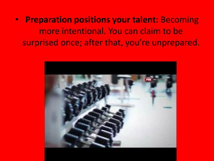 Preparation positions your talent: