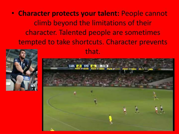 Character protects your talent:
