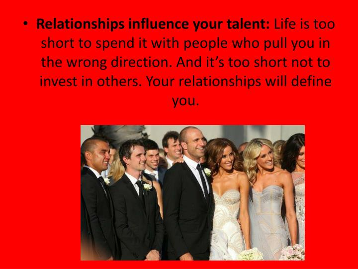 Relationships influence your talent: