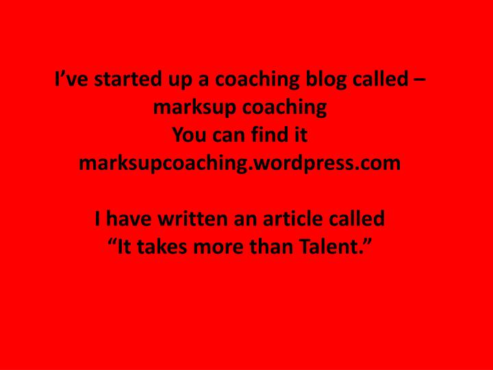 I've started up a coaching blog called –
