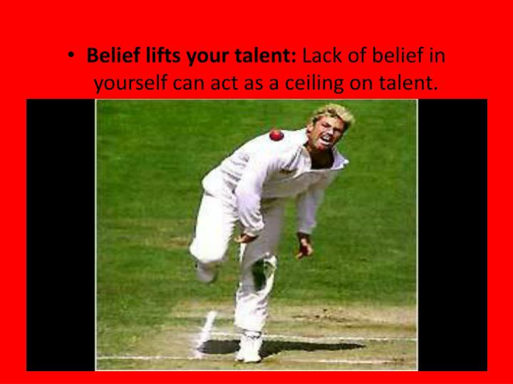 Belief lifts your talent: