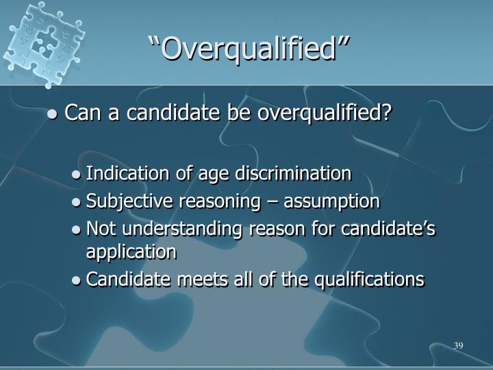 """Overqualified"""