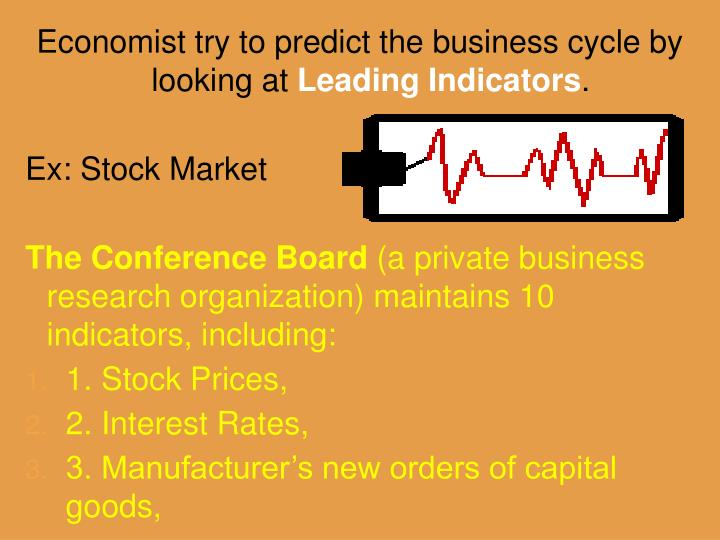 Economist try to predict the business cycle by looking at