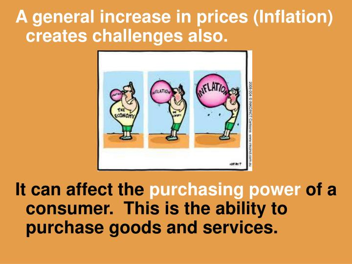 A general increase in prices (Inflation) creates challenges also.