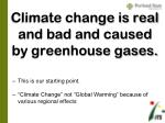 climate change is real and bad and caused by greenhouse gases