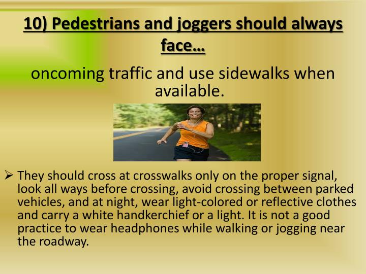 10) Pedestrians and joggers should always face…