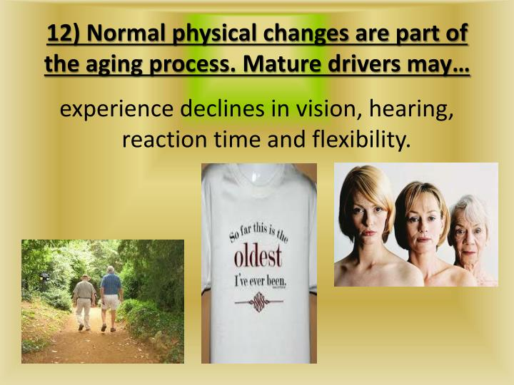 12) Normal physical changes are part of the aging process. Mature drivers may…