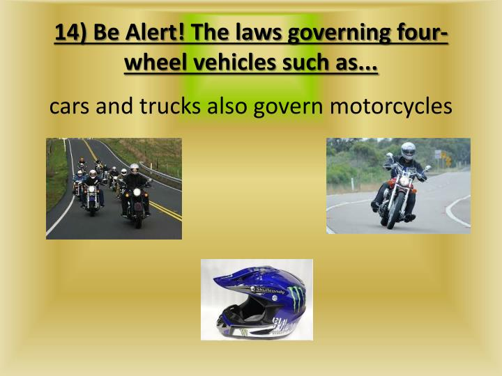 14) Be Alert! The laws governing four-wheel vehicles such as...