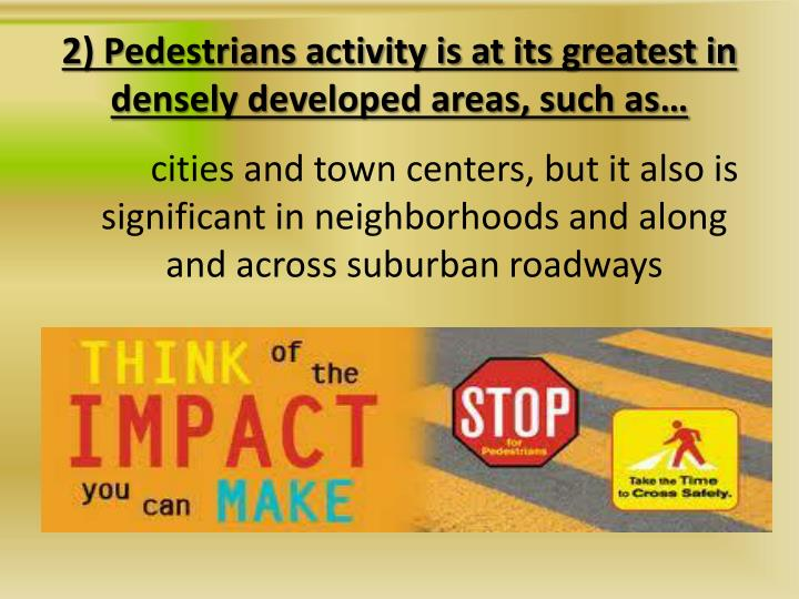 2) Pedestrians activity is at its greatest in densely developed areas, such as…