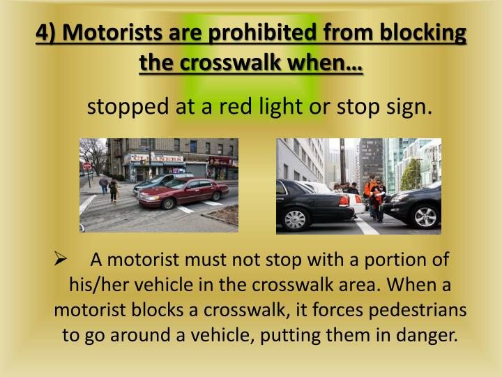 4) Motorists are prohibited from blocking the crosswalk when…