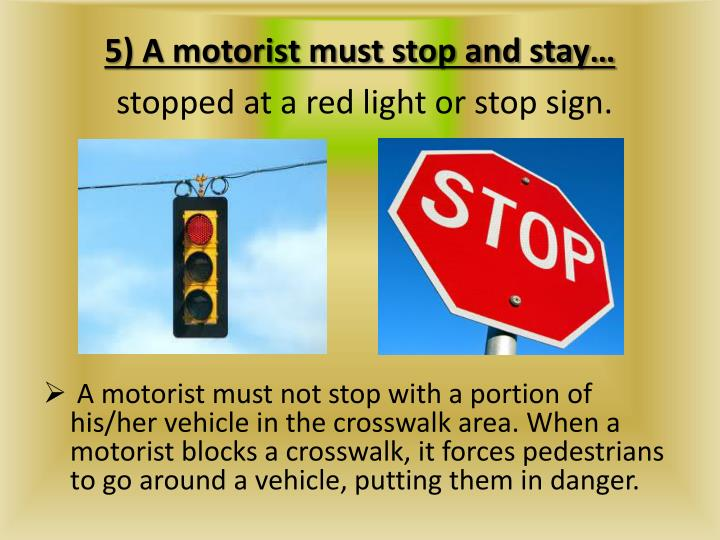 5) A motorist must stop and stay…