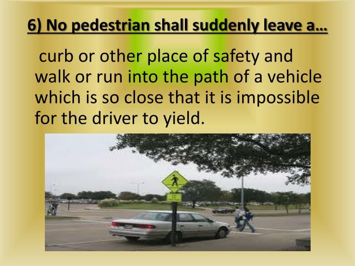 6) No pedestrian shall suddenly leave a…