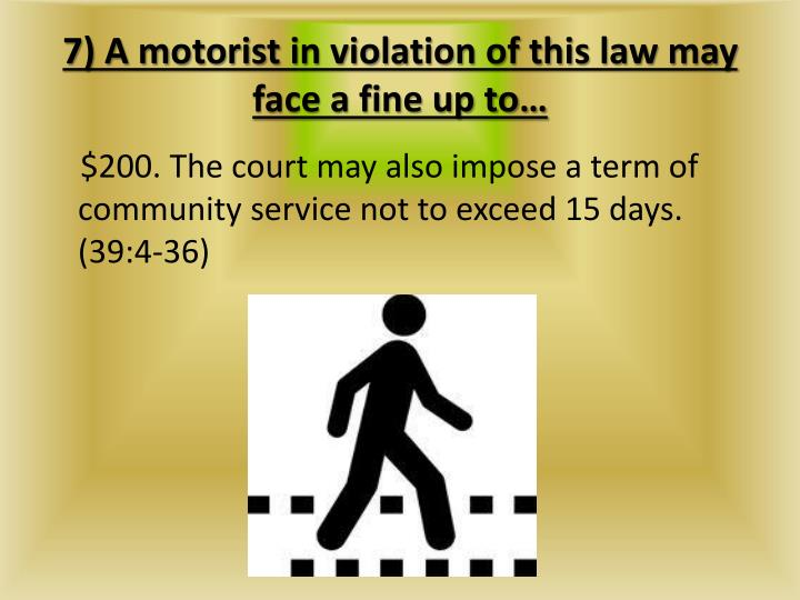 7) A motorist in violation of this law may face a fine up to…