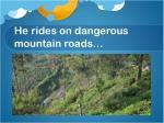 he rides on dangerous mountain roads