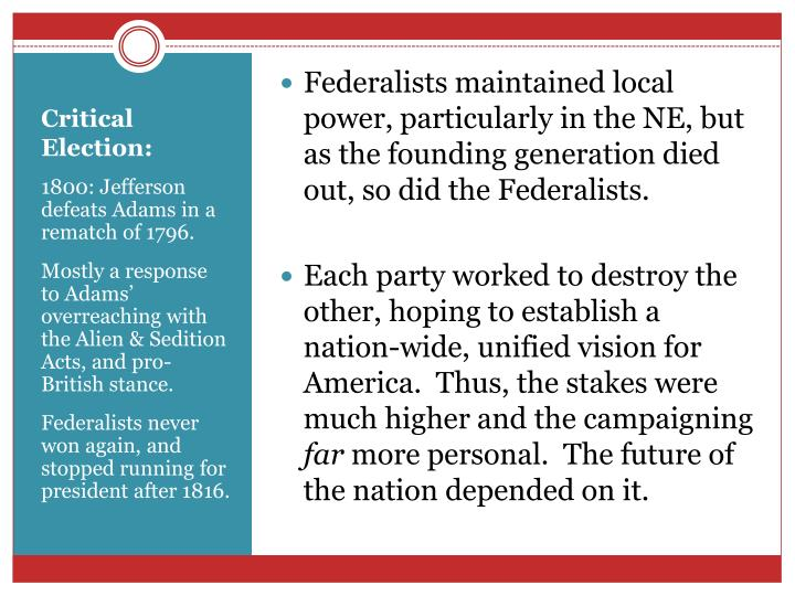 Federalists maintained local power, particularly in the NE, but as the founding generation died out, so did the Federalists.