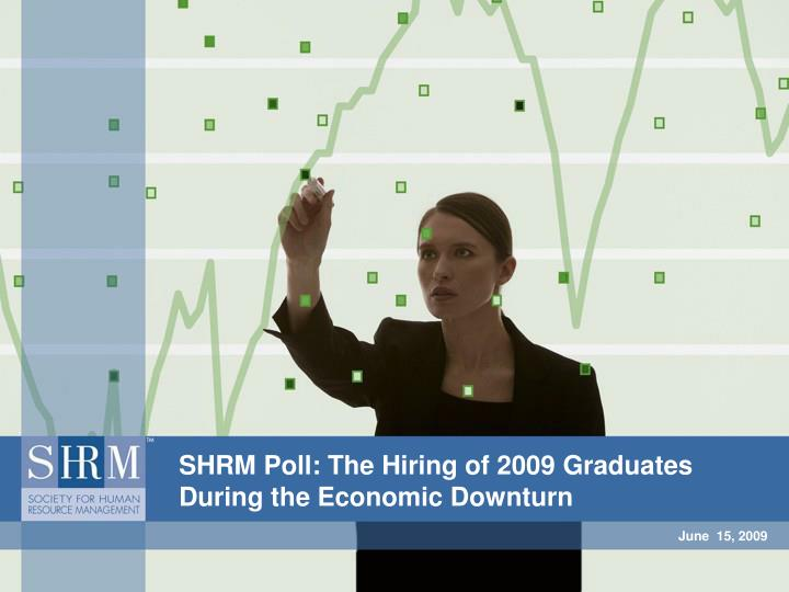 Shrm poll the hiring of 2009 graduates during the economic downturn