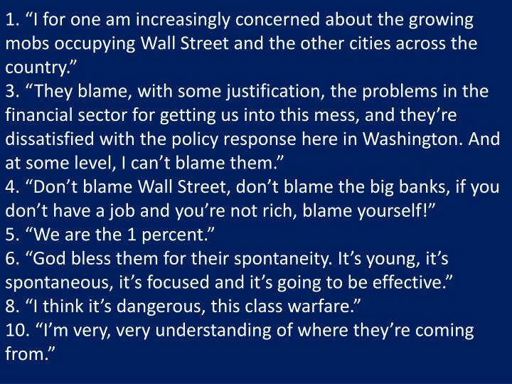 "1. ""I for one am increasingly concerned about the growing mobs occupying Wall Street and the other..."
