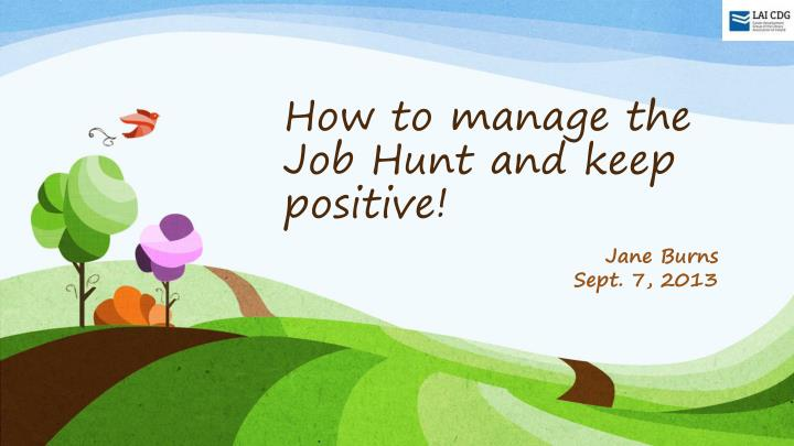 How to manage the job hunt and keep positive