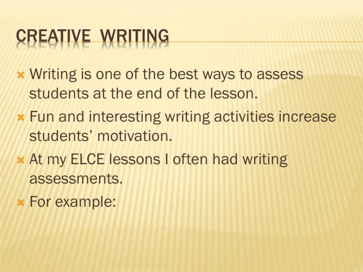 Writing is one of the best ways to assess  students at the end of the lesson.
