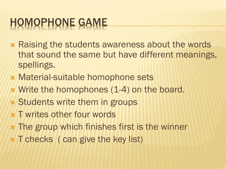 Raising the students awareness about the words that sound the same but have different meanings, spellings.