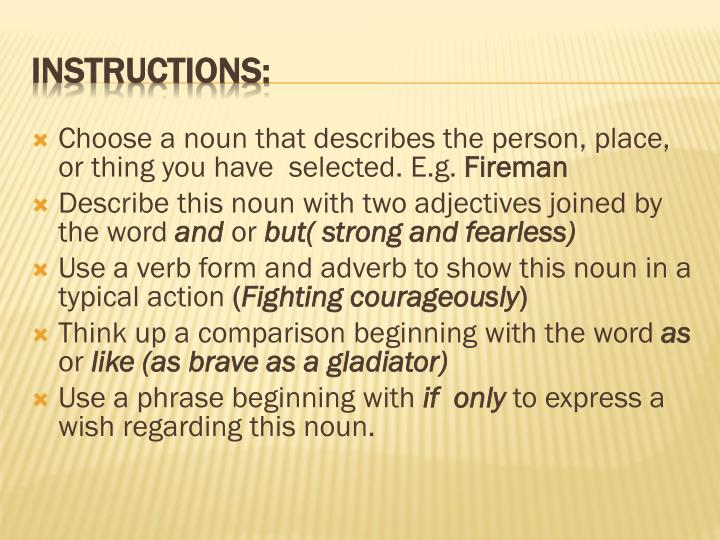 Choose a noun that describes the person, place, or thing you have  selected. E.g.