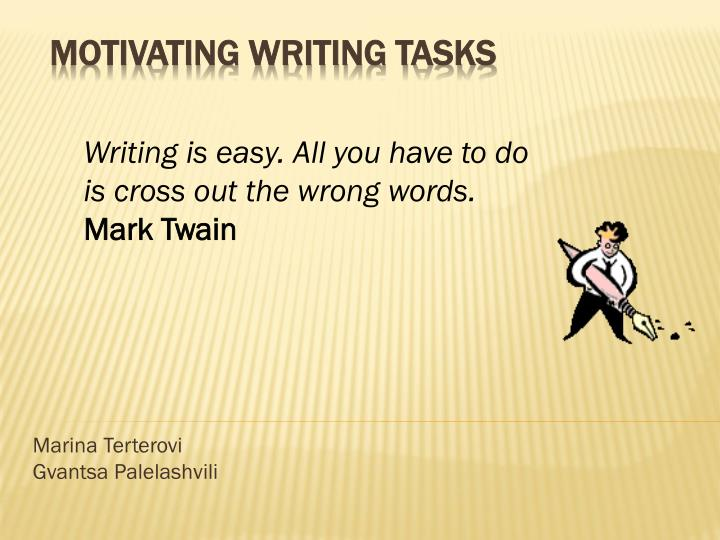 Writing is easy. All you have to do is cross out the wrong words.